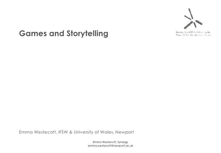 Games and Storytelling Emma Westecott, IFSW & University of Wales, Newport