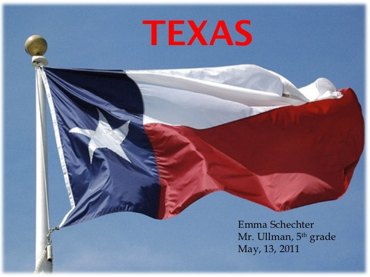 TEXAS   Emma Schechter Mr. Ullman, 5 th  grade  May, 13, 2011