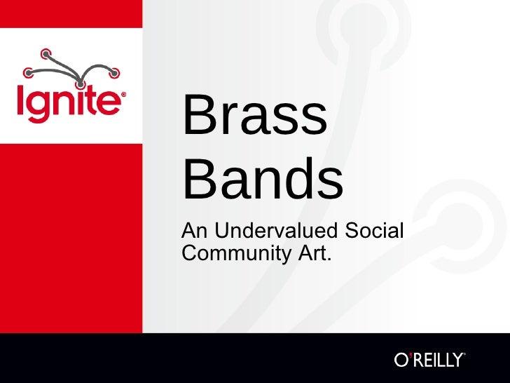'Brass Bands - An Undervalued Social Community Art'.