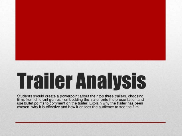 Trailer Analysis Students should create a powerpoint about their top three trailers, choosing films from different genres ...