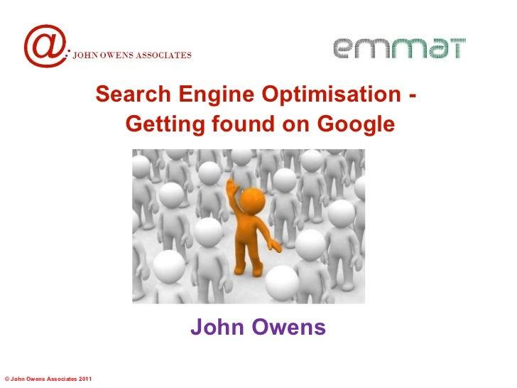 John Owens Search Engine Optimisation -  Getting found on Google   ©  John Owens Associates 2011