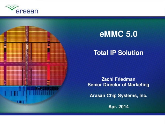 Copyright © 2014, Arasan Chip Systems, Inc.Slide 1 eMMC 5.0 Total IP Solution Zachi Friedman Senior Director of Marketing ...