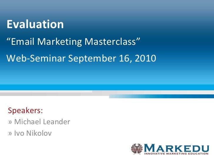 "Speakers: » Michael Leander » Ivo Nikolov Evaluation "" Email Marketing Masterclass"" Web-Seminar September 16, 2010"