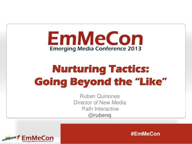 Ruben QuinonesDirector of New Media    Path Interactive      @rubenq                        #EmMeCon