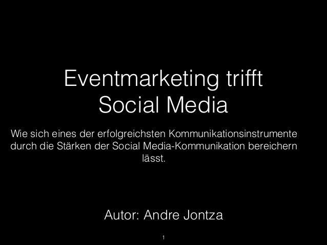 Eventmarketing trifftSocial MediaWie sich eines der erfolgreichsten Kommunikationsinstrumentedurch die Stärken der Social ...