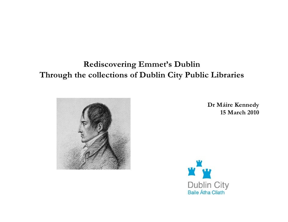 Rediscovering Emmet's Dublin Through the collections of Dublin City Public Libraries                                      ...