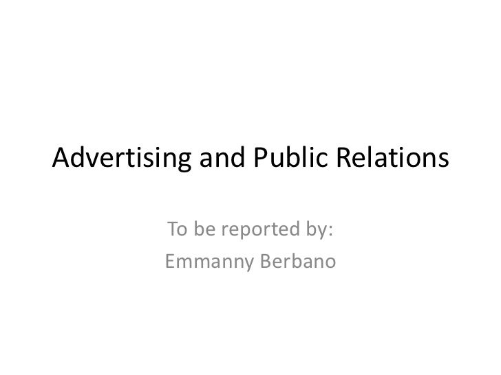 Advertising and Public Relations         To be reported by:         Emmanny Berbano