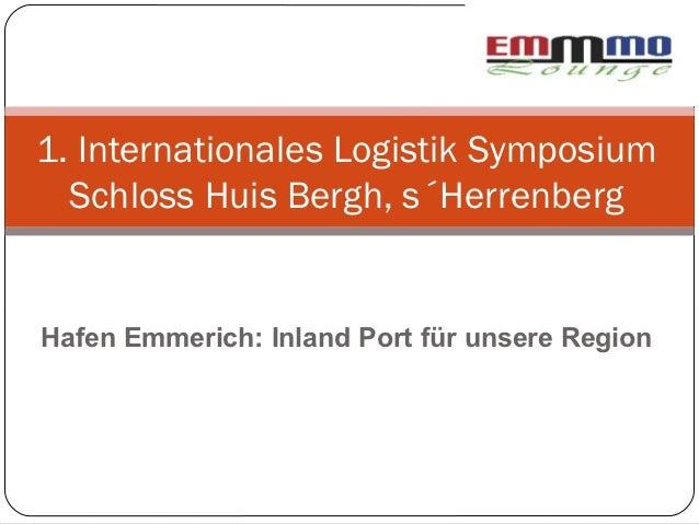 1. Internationales Logistik Symposium  Schloss Huis Bergh, s´HerrenbergHafen Emmerich: Inland Port für unsere Region