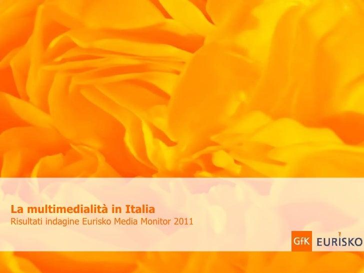 GfK Group          La multimedialità in Italia   2012La multimedialità in ItaliaRisultati indagine Eurisko Media Monitor 2...