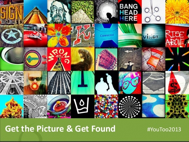 Get the Picture & Get Found #YouToo2013