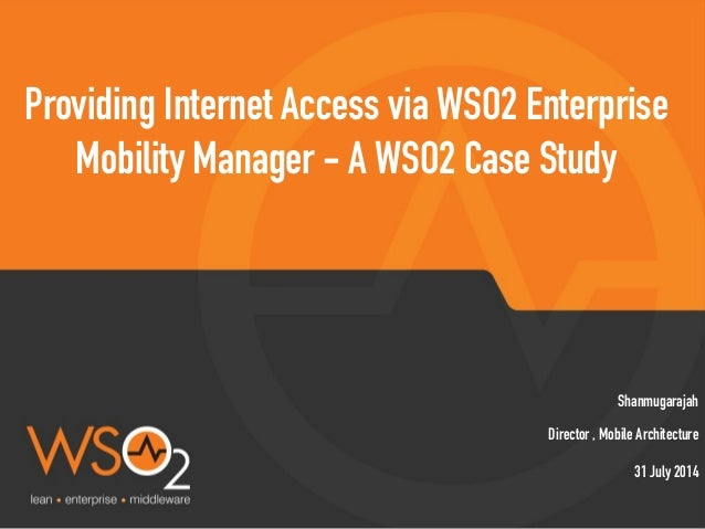 Director , Mobile Architecture Shanmugarajah Providing Internet Access via WSO2 Enterprise Mobility Manager - A WSO2 Case ...
