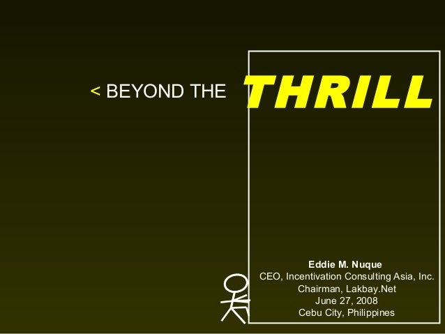 < BEYOND THE  THRILL  Eddie M. Nuque CEO, Incentivation Consulting Asia, Inc. Chairman, Lakbay.Net June 27, 2008 Cebu City...