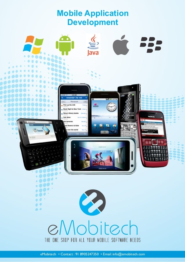 Mobile Application            Development    eMobitecheMobitech • Contact : 91 8905247350 • Email: info@emobitech.com
