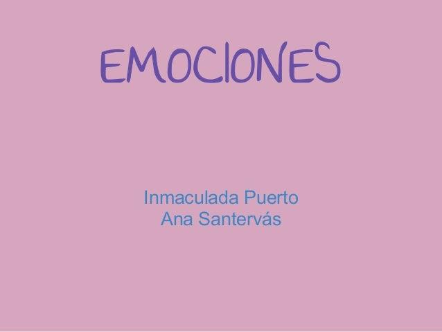 EMOCIONESInmaculada PuertoAna Santervás