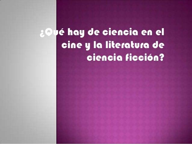¿Qué hay de ciencia en elcine y la literatura deciencia ficción?