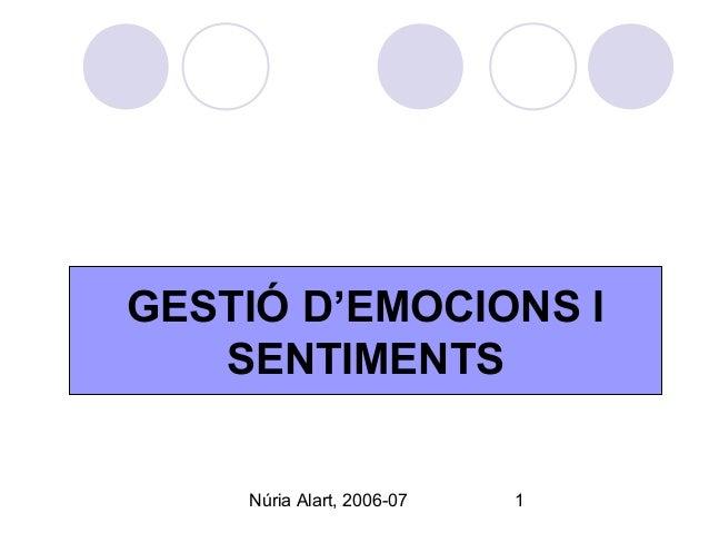 Núria Alart, 2006-07 1 GESTIÓ D'EMOCIONS I SENTIMENTS