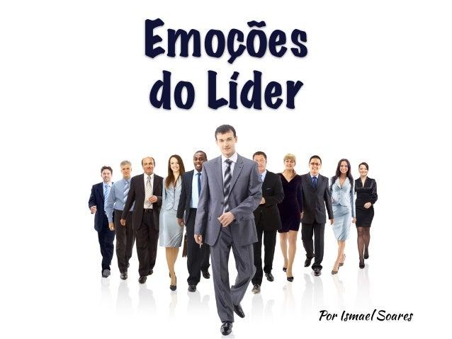 Emoções  do Líder  Por Ismael Soares