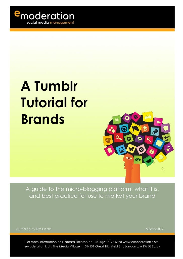 A Tumblr  Tutorial for  Brands      A guide to the micro-blogging platform: what it is,       and best practice for use to...
