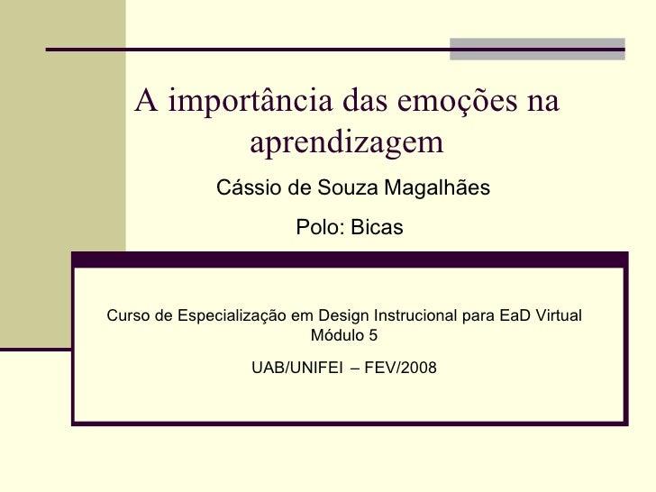 A importância das emoções na aprendizagem Curso de Especialização em Design Instrucional para EaD Virtual Módulo 5 UAB/UNI...