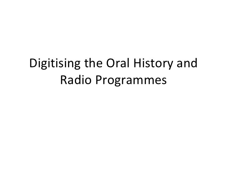 Digitising the Oral History and Radio Programmes