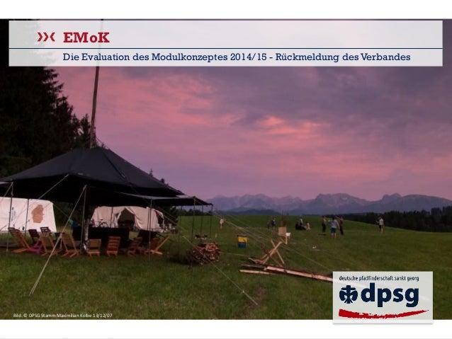 EMoK  Die Evaluation des Modulkonzeptes 2014/15 -Rückmeldung des Verbandes  Bild: © DPSG Stamm Maximilian Kolbe 13/12/07