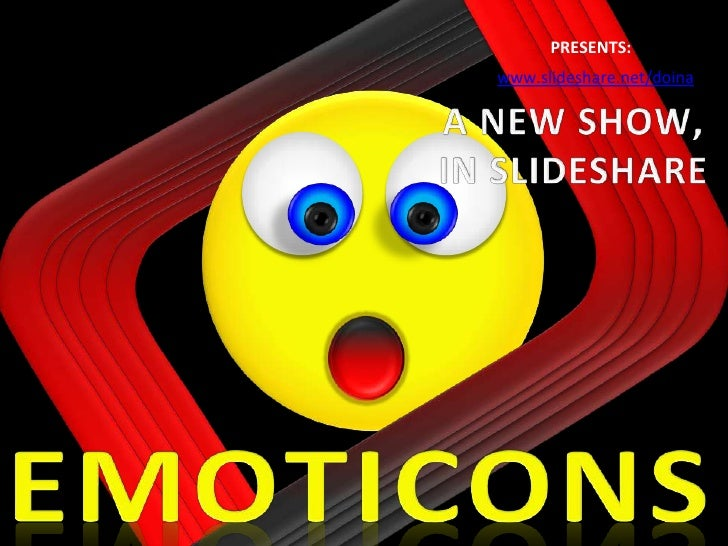 PRESENTS:<br />www.slideshare.net/doina<br />A NEW SHOW,<br />IN SLIDESHARE<br />EMOTICONS<br />
