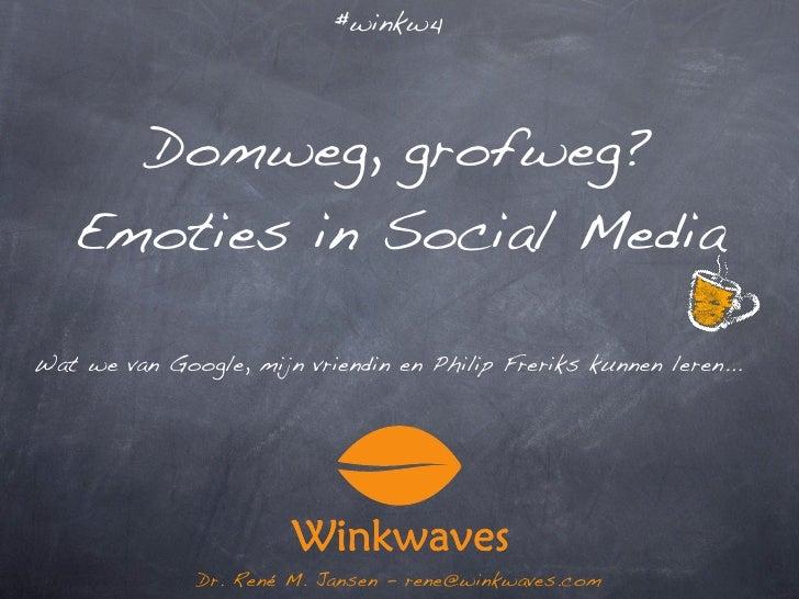 #winkw4          Domweg, grofweg?    Emoties in Social Media  Wat we van Google, mijn vriendin en Philip Freriks kunnen le...