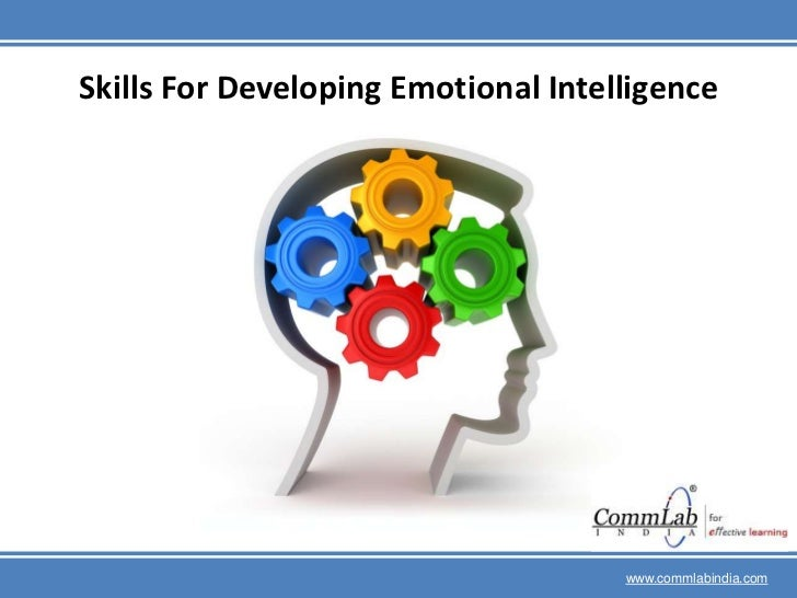 Skills For Developing Emotional Intelligence<br />www.commlabindia.com<br />
