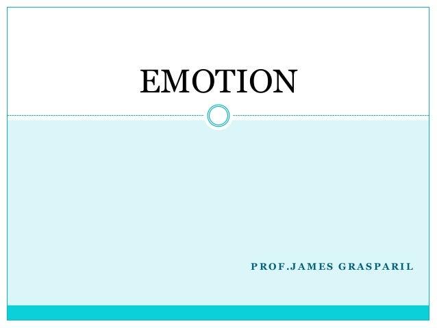 EMOTION    PROF.JAMES GRASPARIL