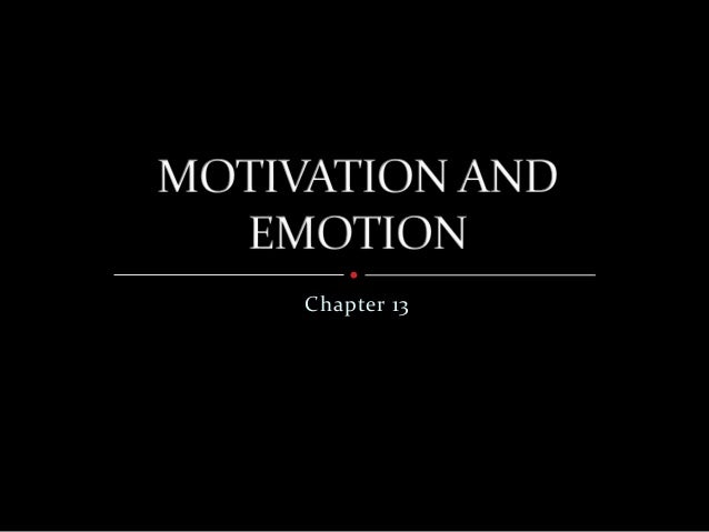 Motivation and Emotion. Chapter 13