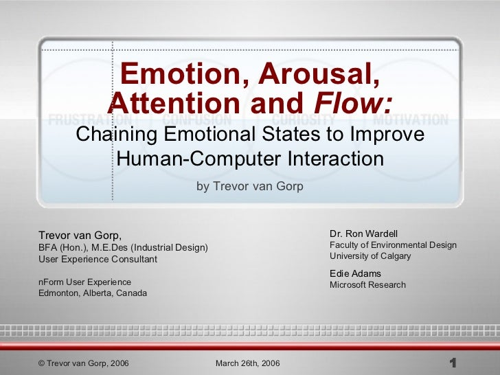 Emotion, Arousal, Attention and  Flow: Chaining Emotional States to Improve Human-Computer Interaction by Trevor van Gorp ...