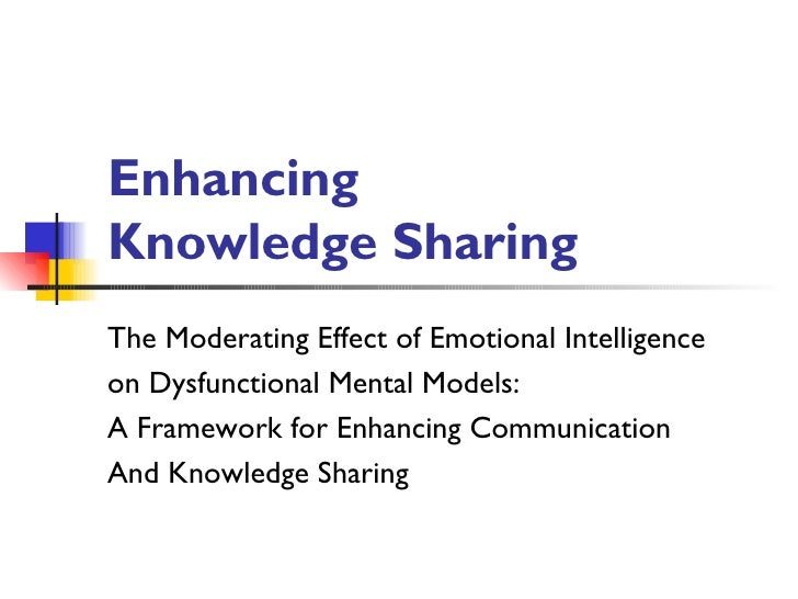 Enhancing  Knowledge Sharing The Moderating Effect of Emotional Intelligence  on Dysfunctional Mental Models: A Framework ...