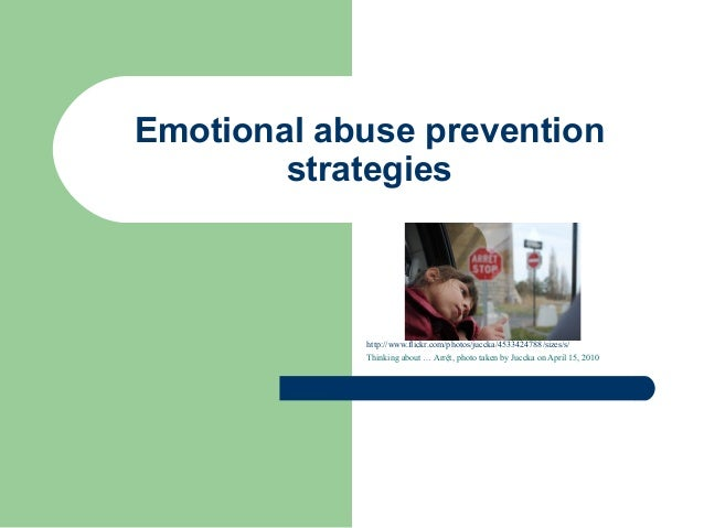 Emotional abuse prevention        strategies            http://www.flickr.com/photos/juccka/4533424788/sizes/s/           ...