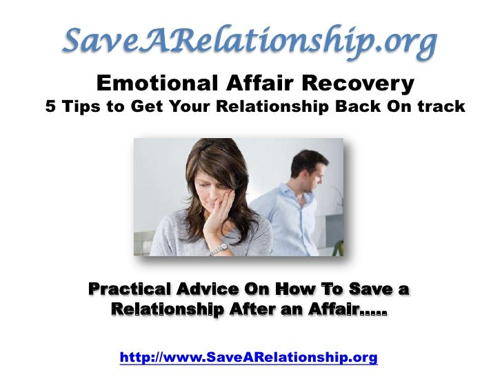 SaveARelationship.org<br />Emotional Affair Recovery<br />5 Tips to Get Your Relationship Back On track<br />Practical Adv...
