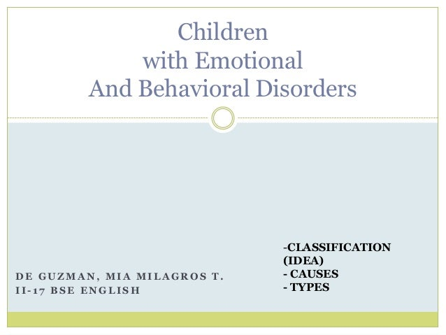 Children with Emotional And Behavioral Disorders  DE GUZMAN, MIA MILAGROS T. II-17 BSE ENGLISH  -CLASSIFICATION (IDEA) - C...
