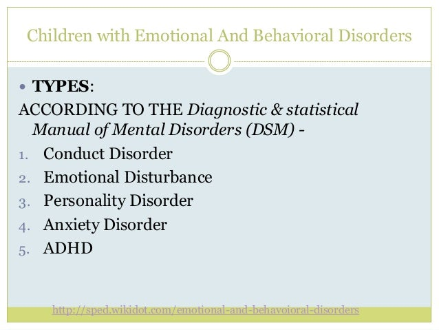 emotional and behavioral disorders This course about behavioral disorders provides definitions, characteristics, prevalence, causes, assessment, education service placements, functional behavior assessment, aba and positive behavior supports, advocacy, and current issues in the field.