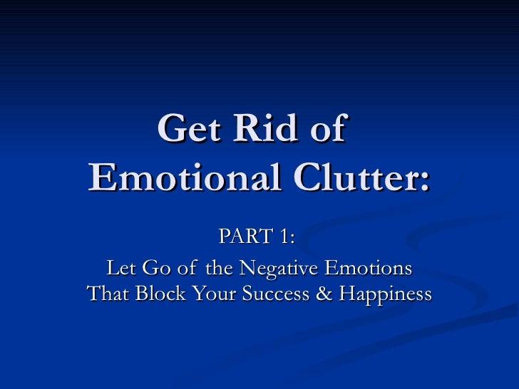 get rid of emotional clutter part 1 let go of the negative emotions. Black Bedroom Furniture Sets. Home Design Ideas