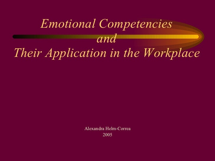 Emotional Competencies and Their Application in the Workplace Alexandra Helm-Correa 2005