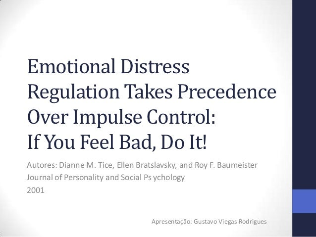 Emotional DistressRegulation Takes PrecedenceOver Impulse Control:If You Feel Bad, Do It!Autores: Dianne M. Tice, Ellen Br...