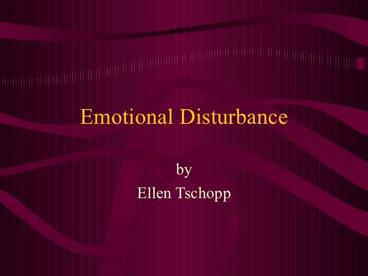 Emotional Disturbance           by     Ellen Tschopp