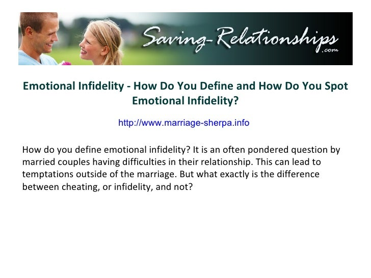 Emotional Infidelity - How Do You Define and How Do You Spot Emotional Infidelity? How do you define emotional infidelity?...
