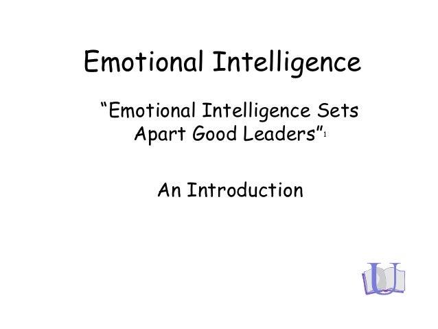 "Emotional Intelligence ""Emotional Intelligence Sets Apart Good Leaders""1 An Introduction"