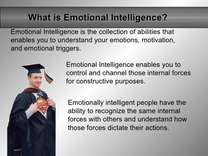 What is Emotional Intelligence? Emotional Intelligence is the collection of abilities that enables you to understand your ...