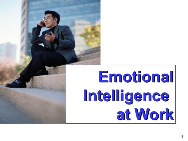 1 EmotionalEmotional IntelligenceIntelligence at Workat Work