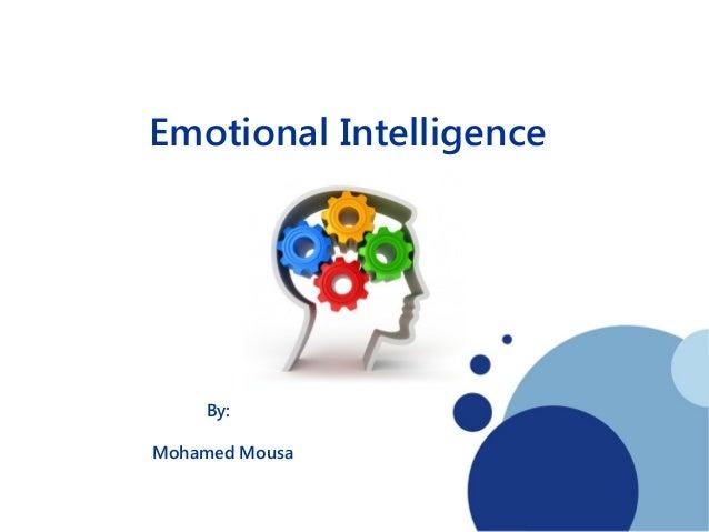 Emotional Intelligence  By: Mohamed Mousa