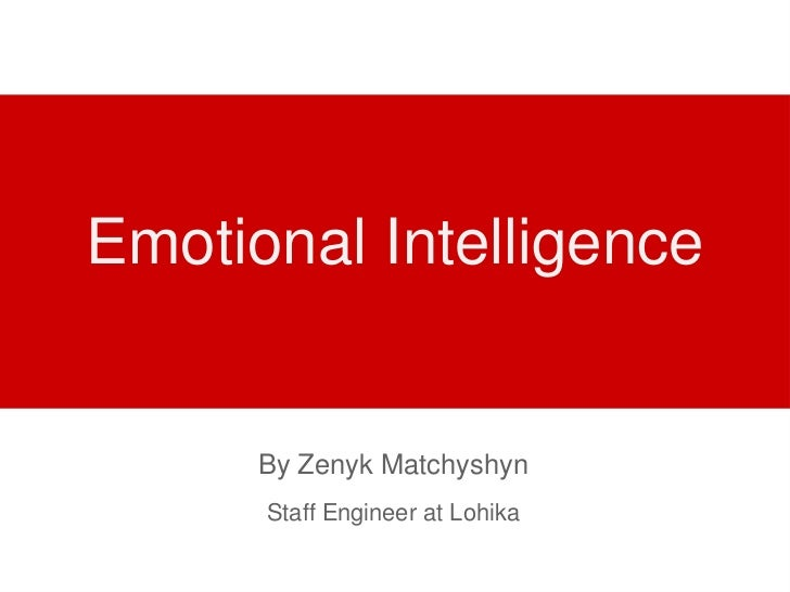 Emotional Intelligence      By Zenyk Matchyshyn      Staff Engineer at Lohika