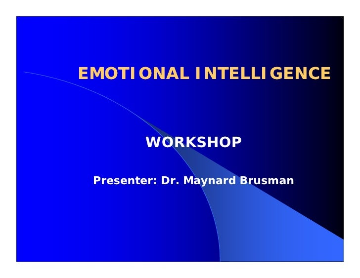 EMOTIONAL INTELLIGENCE            WORKSHOP   Presenter: Dr. Maynard Brusman