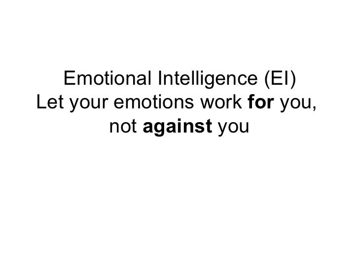 Emotional Intelligence (EI)Let your emotions work for you,        not against you
