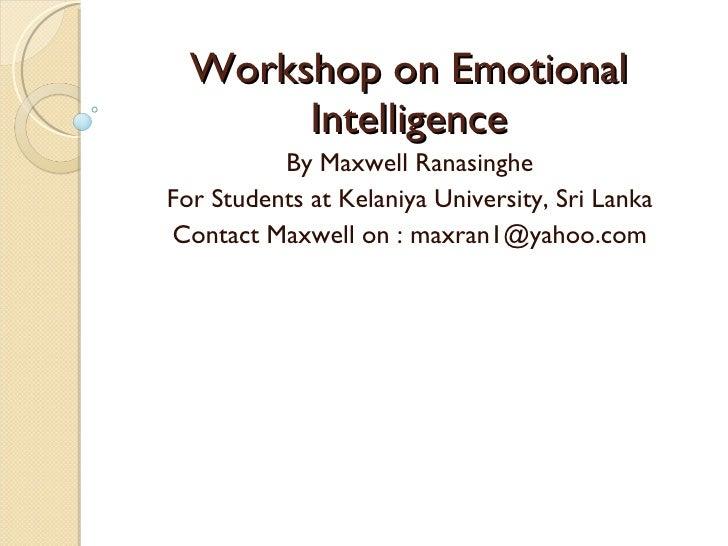 Workshop on Emotional Intelligence By Maxwell Ranasinghe For Students at Kelaniya University, Sri Lanka Contact Maxwell on...