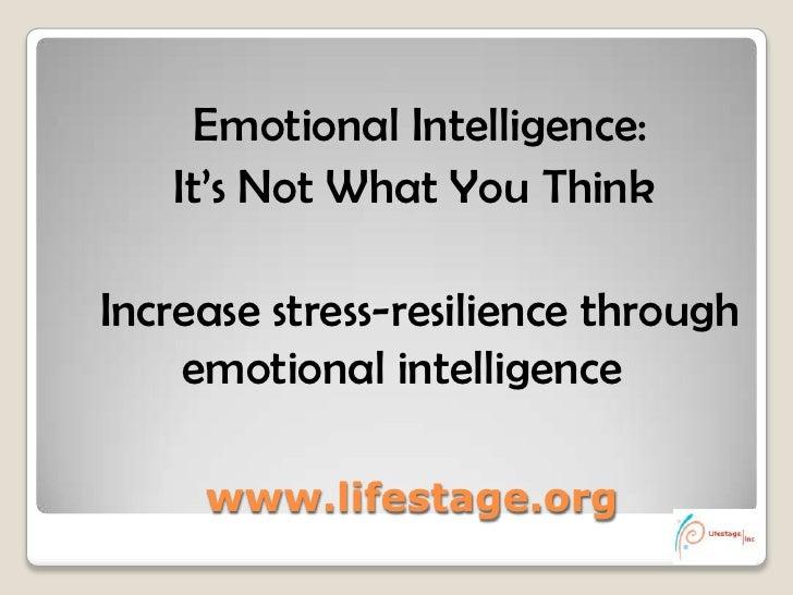 Emotional Intelligence:   It's Not What You ThinkIncrease stress-resilience through    emotional intelligence     www.life...